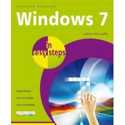 Windows 7 in Easy Steps : Without the Waffle, In Easy Steps by Harshad Kotecha, 9781840783810.