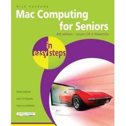 Mac Computing for Seniors in Easy Steps : Covers OS X Mavericks (10.9), In Easy Steps Series by Nick Vandome, 9781840786064.