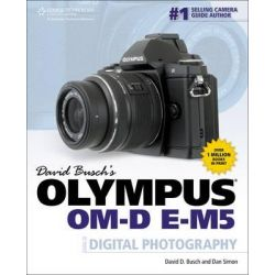 David Busch's Olympus OM-D E-M5 Guide to Digital Photography by David Busch, 9781285429960.