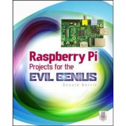 Raspberry Pi Projects for the Evil Genius, The Evil Genius Series by Donald Norris, 9780071821582.
