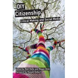 DIY Citizenship, Critical Making and Social Media by Matt Ratto, 9780262525527.