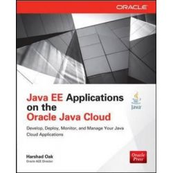 Java EE Applications on the Oracle Java Cloud, Develop, Deploy, Monitor, and Manage Your Java Cloud Applications by Harshad Oak, 9780071817158.