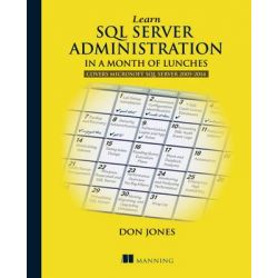 Learn SQL Server Administration in a Month of Lunches, Covers Microsoft SQL Server 2005-2014 by Don Jones, 9781617292132.