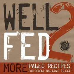 Well Fed 2, More Paleo Recipes for People Who Love to Eat by Melissa Joulwan, 9780989487504.