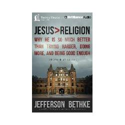 Hörbücher: Jesus > Religion: Why He Is So Much Better Than Trying Harder, Doing More, and Being Good Enough  von Jefferson Bethke