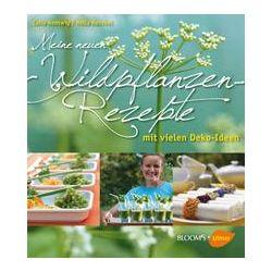Bücher: Meine neuen Wildpflanzen-Rezepte  von Hella Henckel, Celia Nentwig