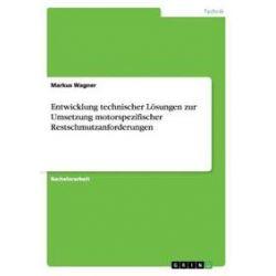 Bücher: Entwicklung technischer Lösungen zur Umsetzung motorspezifischer Restschmutzanforderungen  von Markus Wagner