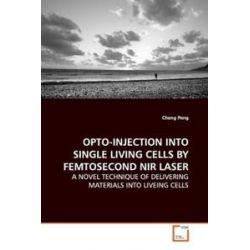 Bücher: Opto-Injection Into Single Living Cells Byfemtosecond Nir Laser  von Cheng Peng