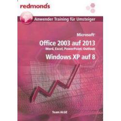 Bücher: Microsoft Office 2003 auf 2013, Windows XP auf 8  von Team Alge