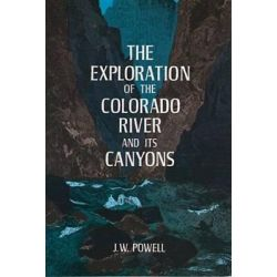 The Exploration of the Colorado River and Its Canyons by J.W. Powell, 9780486200941.