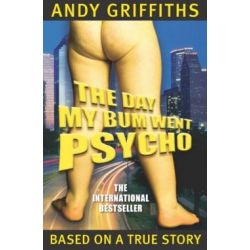The Day My Bum Went Psycho by Andy Griffiths, 9780330362924.