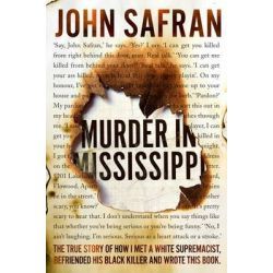 Murder in Mississippi, The True Story of How I Met a White Supremacist, Befriended His Black Killer, and Wrote This Book. by John Safran, 9781926428468.
