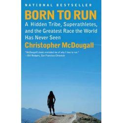 Born to Run, A Hidden Tribe, Superathletes, and the Greatest Race the World Has Never Seen by Christopher McDougall, 9780307279187.