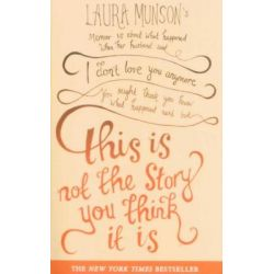 """This Is Not the Story You Think It Is, Laura Munson's Memoir is About What Happened When Her Husband said,""""I Don't Love You Anymore..."""" by Laura Munson, 9780749955373."""