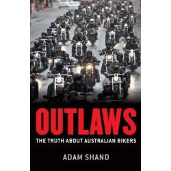 Outlaws, The Truth About Australian Bikers by Adam Shand, 9781743311967.