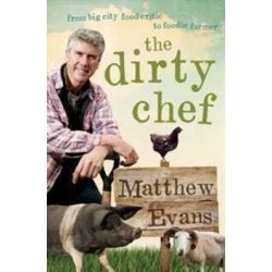 The Dirty Chef, From Big City Food Critic to Foodie Farmer by Matthew Evans, 9781743316962.
