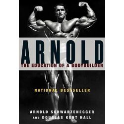 Arnold, The Education of a Bodybuilder by Arnold Schwarzenegger, 9780671797485.