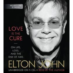 Love Is the Cure, On Life, Loss, and the End of AIDS Audio Book (Audio CD) by Sir Elton John, 9781478951575. Buy the audio book online.
