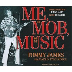 Me, the Mob, and the Music, One Helluva Ride with Tommy James and the Shondells Audio Book (Audio CD) by Tommy James, 9781400116324. Buy the audio book online.