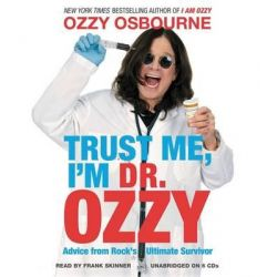 Trust Me, I'm Dr Ozzy, Advice from Rock's Ultimate Survivor Audio Book (Audio CD) by Ozzy Osbourne, 9781611138788. Buy the audio book online.