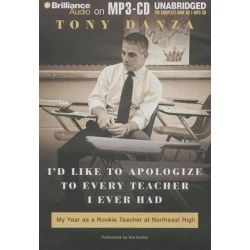 I'd Like to Apologize to Every Teacher I Ever Had, My Year as a Rookie Teacher at Northeast High Audio Book (Audio CD) by Tony Danza, 9781469221304. Buy the audio book online.