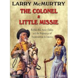 The Colonel and Little Missie, Buffalo Bill, Annie Oakley, and the Beginnings of Superstardom in America Audio Book (Audio CD) by Larry McMurtry, 9781400101634. Buy the audio book online.