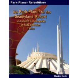 Bücher: Der Park-Planer für das Disneyland Resort und andere Themenparks in Südkalifornien - 2. Edition  von Martin Kölln