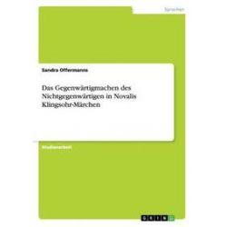 Bücher: Das Gegenwärtigmachen des Nichtgegenwärtigen in Novalis Klingsohr-Märchen  von Sandra Offermanns
