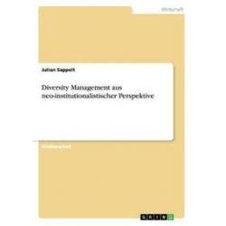 Bücher: Diversity Management aus neo-institutionalistischer Perspektive  von Julian Sappelt