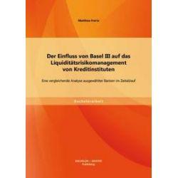 Bücher: Der Einfluss von Basel III auf das Liquiditätsrisikomanagement von Kreditinstituten: Eine vergleichende Analyse ausgewählter Banken im Zeitablauf  von Matthias Frerix