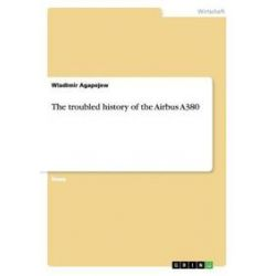 Bücher: The troubled history of the Airbus A380  von Wladimir Agapejew