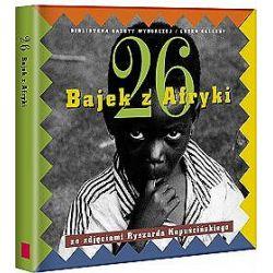 26 bajek z Afryki - ze zdjęciami Ryszarda Kapuścińskiego
