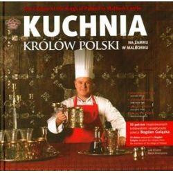 Kuchnia Królów Polski na Zamku w Malborku - Bogdan Gałązka