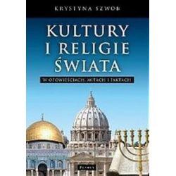 Kultury i religie świata w opowieściach mitach i faktach - Krystyna Szwob