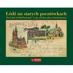 Łódź na starych pocztówkach. The Lodz of Old Postcards. Łódź auf den alten Ansichtskarten