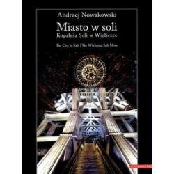 Miasto w soli. Kopalnia Soli w Wieliczce / The City in Salt. The Wieliczka Salt Mine - Andrzej Nowakowski