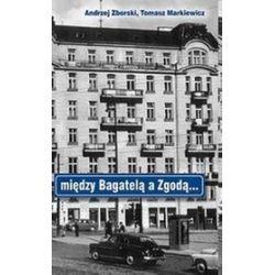 Między Bagatelą a Zgodą ... - Tomasz Markiewicz, Andrzej Zborowski