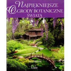 Najpiękniejsze ogrody botaniczne świata - Sara Oldfield