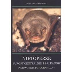 Nietoperze Europy Centralnej i Bałkanów. Przewodnik fotograficzny - Konrad Sachanowicz