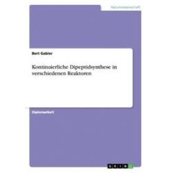 Bücher: Kontinuierliche Dipeptidsynthese in verschiedenen Reaktoren  von Bert Gabler