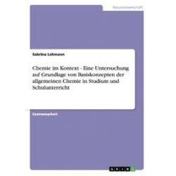 Bücher: Chemie im Kontext - Eine Untersuchung auf Grundlage von Basiskonzepten der allgemeinen Chemie in Studium und Schulunterricht  von Sabrina Lehmann