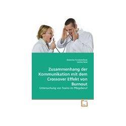 Bücher: Zusammenhang der Kommunikation mit dem Crossover Effekt von Burnout  von Lavinia Nosé, Ekaterina Tovstentchouk