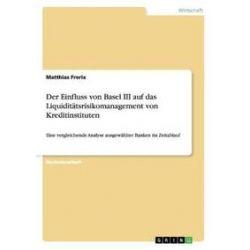 Bücher: Der Einfluss von Basel III auf das Liquiditätsrisikomanagement von Kreditinstituten  von Matthias Frerix