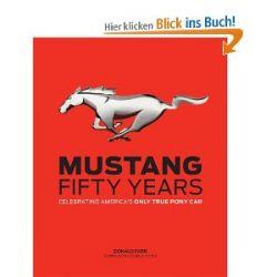 Mustang: Fifty Years: Celebrating America's Only True Pony Car [Englisch] [Gebundene Ausgabe] [Englisch] [Gebundene Ausgabe]