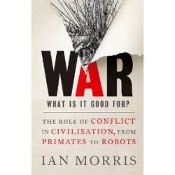 War: What is it Good for?: The Role of Conflict in Civilization, from Primates to Robots [Englisch] [Taschenbuch] [Englisch] [Taschenbuch]