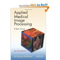 Applied Medical Image Processing, Second Edition: A Basic Course [Englisch] [Gebundene Ausgabe] [Englisch] [Gebundene Ausgabe]