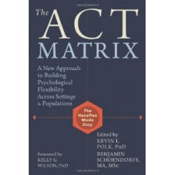 The Act Matrix: A New Approach to Building Psychological Flexibility Across Settings & Populations [Englisch] [Taschenbuch] [Englisch] [Taschenbuch]