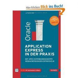 Oracle Application Express in der Praxis: Mit APEX datenbankbasierte Webanwendungen entwickeln [Gebundene Ausgabe] [Gebundene Ausgabe]