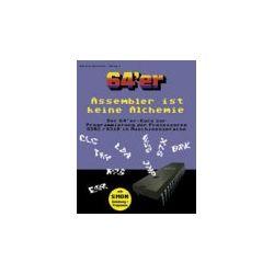 Assembler ist keine Alchemie: Der 64'er-Kurs zur Programmierung der Prozessoren 6502/6510 in Machinensprache. Mit SMON (Anleitung und Programm) [Taschenbuch] [Taschenbuch]