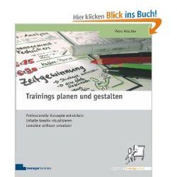 Trainings planen und gestalten: Professionelle Konzepte entwickeln, Inhalte kreativ visualisieren, Lernziele wirksam umsetzen [Broschiert] [Broschiert]